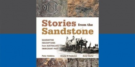 Finalist in the NSW Premier's History Awards: Stories from the Sandstone: Quarantine Inscriptions from Australia's Immigrant Past