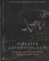 Monster Anthropology. Ethnographic Explorations of Transforming Social Worlds Through Monsters